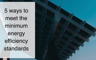5 WAYS TO MEET THE MINIMUM ENERGY EFFICIENCY STANDARDS